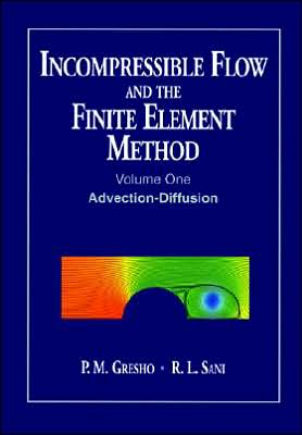 Incompressible Flow and the Finite Element Method, Advection-Diffusion and Isothermal Laminar Flow, Vol. 1 book written by P. M. Gresho