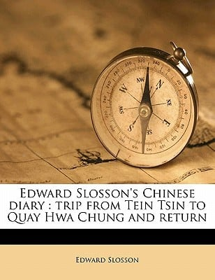 Edward Slosson's Chinese Diary: Trip from Tein Tsin to Quay Hwa Chung and Return book written by Slosson, Edward