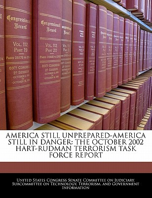 America Still Unprepared-America Still in Danger: The October 2002 Hart-Rudman Terrorism Task Force Report written by United States Congress Senate Committee