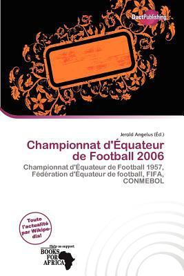 Championnat D' Quateur de Football 2006 written by Jerold Angelus