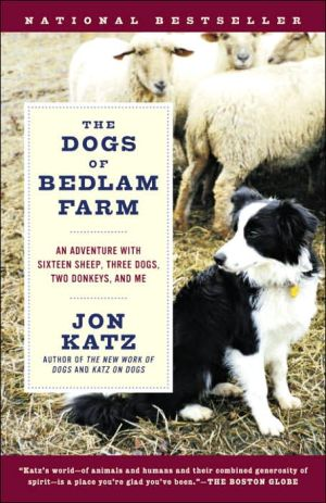 The Dogs of Bedlam Farm: An Adventure with Sixteen Sheep, Three Dogs, Two Donkeys, and Me book written by Jon Katz
