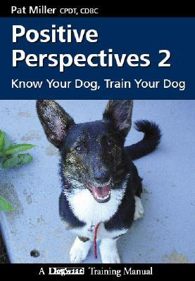 Positive Perspectives 2: Know Your Dog, Train Your Dog book written by Miller, Pat