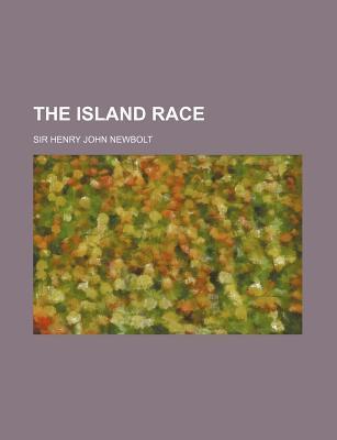 The Island Race written by Newbolt, Henry John , Newbolt, Sir Henry John