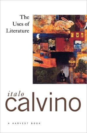 The Uses of Literature: Essays book written by Italo Calvino