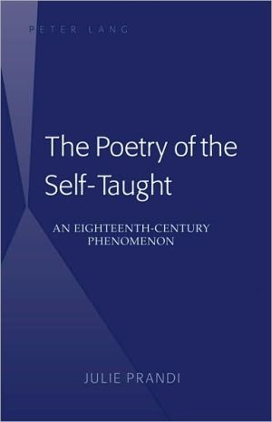 The Poetry of the Self-Taught: An Eighteenth-Century Phenomenon book written by Julie Prandi
