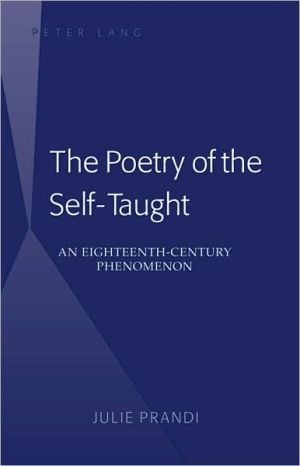 The Poetry of the Self-Taught: An Eighteenth-Century Phenomenon written by Julie Prandi