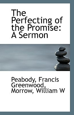 The Perfecting of the Promise: A Sermon book written by Greenwood, Peabody Francis