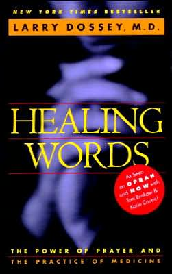 Healing Words: The Power of Prayer and the Practice of Medicine book written by Larry Dossey