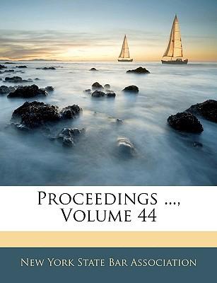 Proceedings ..., Volume 44 book written by New York State Bar Association, York State Bar Association , New York State Bar Association