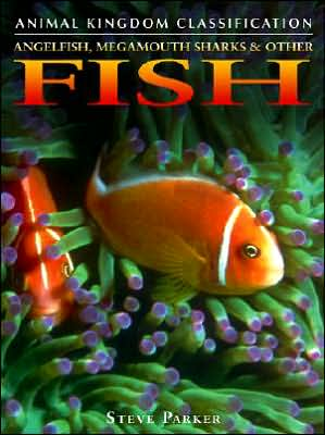 Angelfish, Megamouth Sharks & Other Fish book written by Steve Parker