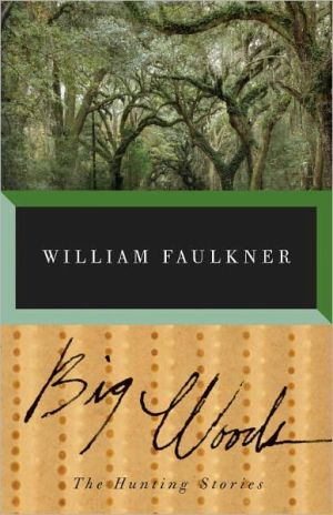 Big Woods: The Hunting Stories written by William Faulkner