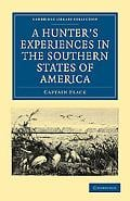 A Hunter's Experiences in the Southern States of America (Cambridge Library Collection - His... written by Captain Flack