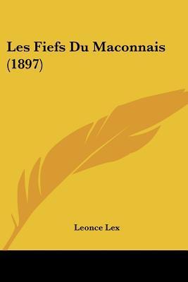 Les Fiefs Du Maconnais (1897) written by Lex, Leonce