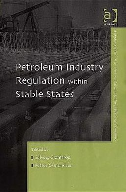 Petroleum Industry Regulation Within Stable States book written by Petter Osmundsen