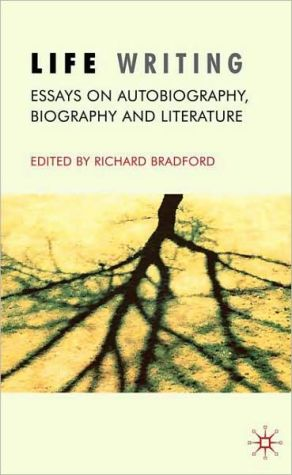 Life Writing: Essays on Autobiography, Biography and Literature book written by Richard Bradford