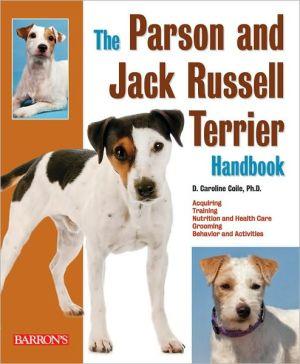 The Parson and Jack Russell Terrier Handbook (Barron's Pet Handbooks Series) book written by D. Caroline Coile Ph.D.