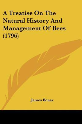 A Treatise On The Natural History And Management Of Bees (1796) written by James Bonar