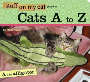 Stuff on My Cat Presents: Cats A to Z book written by Mario Garza