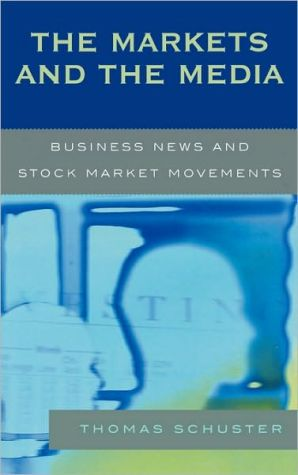 The Markets and the Media: Business News and Stock Market Movements book written by Thomas Schuster