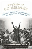Prophesies of Godlessness: Predictions of America's Imminent Secularization from the Puritans to the Present Day book written by Charles Mathewes