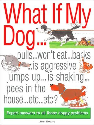 What if My Dog... ?: Expert Answers to All Those Doggy Problems book written by Kay White