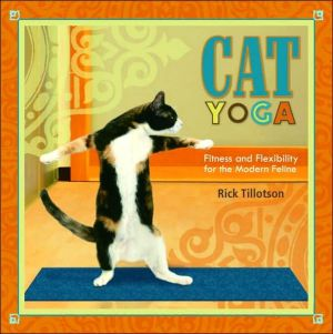 Cat Yoga: Fitness and Flexibility for the Modern Feline book written by Rick Tillotson