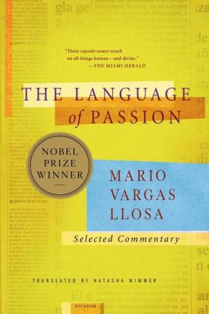 The Language of Passion: Selected Commentary book written by Mario Vargas Llosa