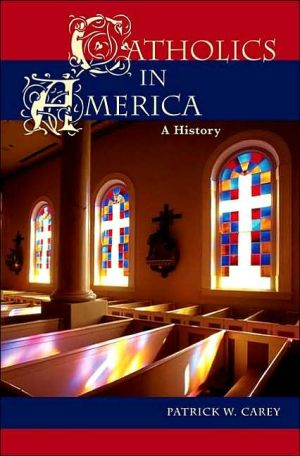 Catholics in America: A History book written by Patrick W. Carey