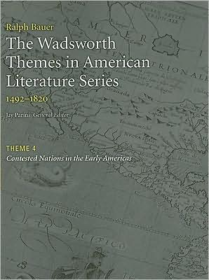 The Wadsworth Themes American Literature Series, 1492-1820 Theme 4: Contested Nations in the Early Americas written by Jay Parini