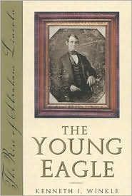 The Young Eagle: The Rise of Abraham Lincoln book written by Kenneth J. Winkle