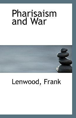 Pharisaism and War book written by Frank, Lenwood