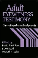 Adult Eyewitness Testimony: Current Trends and Developments book written by David Frank Ross