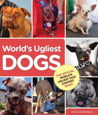 World's Ugliest Dogs book written by Dearmon, Vicki/ Brancato,