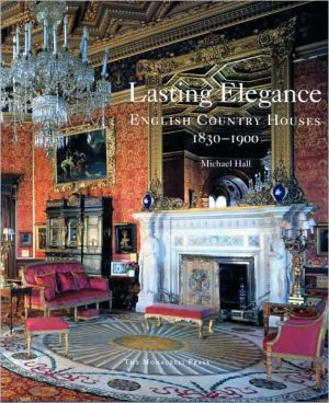Lasting Elegance: English Country Houses 1830-1900 book written by Michael Hall