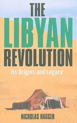 The Libyan Revolution: Its Origins and Legacy: A Memoir and Assessment book written by Hagger, Nicholas