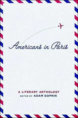 Americans in Paris: A Literary Anthology written by Adam Gopnik
