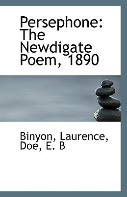 Persephone: The Newdigate Poem, 1890 book written by Laurence, Binyon