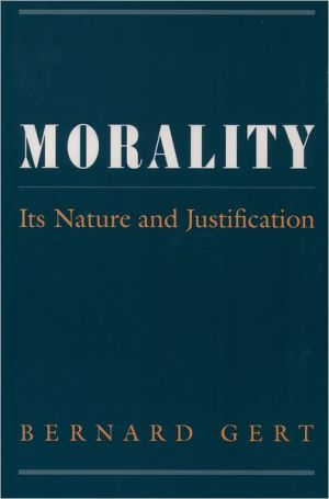Morality: Its Nature and Justification book written by Bernard Gert