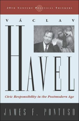 Vaclav Havel(Twentieth-Century Political Thinkers Series): Civic Responsibility in the Postmodern Age book written by James F. Pontuso