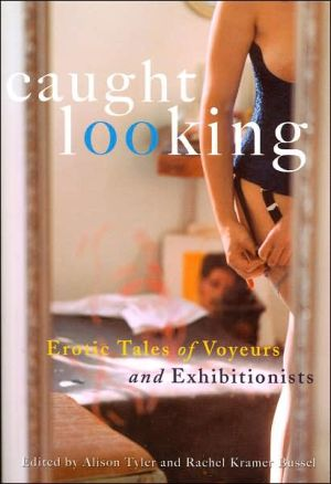 Caught Looking: Erotic Tales of Voyeurs and Exhibitionists book written by Alison Tyler