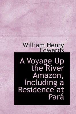 A Voyage Up the River Amazon, Including a Residence at Para book written by Edwards, William Henry