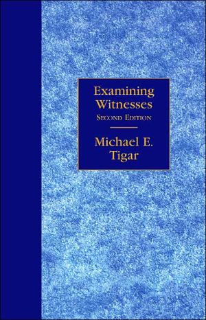 Examining Witnesses book written by Michael E. Tigar