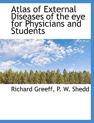 Atlas of External Diseases of the Eye for Physicians and Students written by Greeff, Richard , Shedd, P. W.