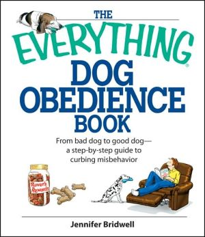 The Everything Dog Obedience Book: From Bad Dog to Good Dog book written by Jennifer Bridell