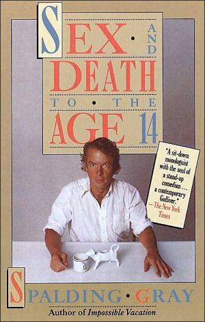 Sex and Death to the Age 14 book written by Spalding Gray