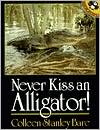Never Kiss an Alligator! book written by Colleen Stanley Bare