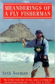 Meanderings of a Fly Fisherman book written by Seth Norman