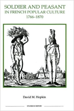 Soldier and Peasant in French Popular Culture, 1766-1870 book written by David M. Hopkin