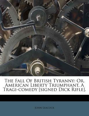 The Fall of British Tyranny written by John Leacock