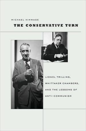 The Conservative Turn: Lionel Trilling, Whittaker Chambers, and the Lessons of Anti-Communism book written by Michael Kimmage